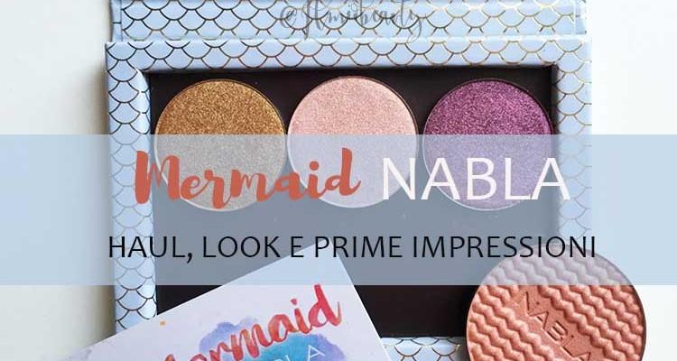 Nabla Mermaid collection: haul, look e prime impressioni