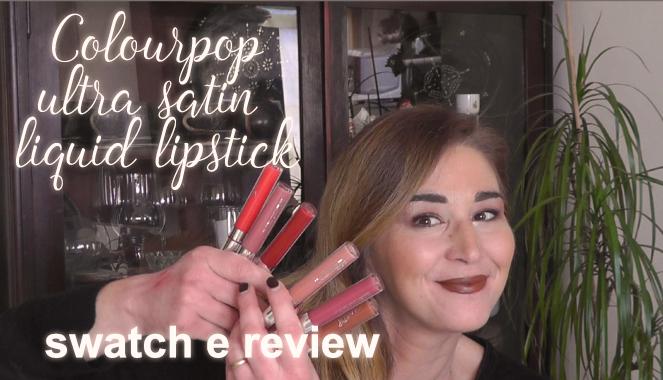 Colourpop: rossetti liquidi ultra satin swatch e review