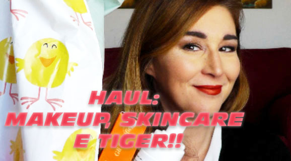 Haul: makeup, skincare e Tiger