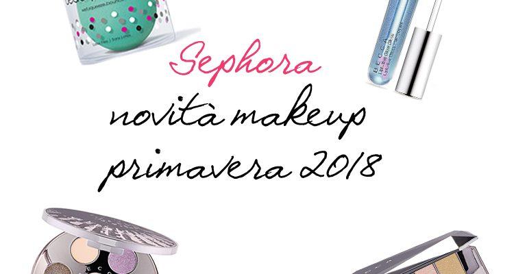Novità makeup Sephora primavera 2018
